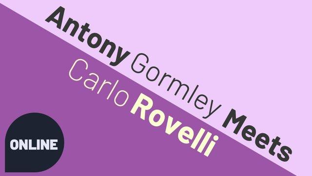 Antony Gormley Meets Carlo Rovelli.jpg