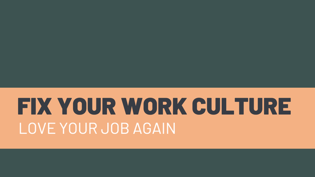 How To Fix Your Work Culture and Fall Back In Love With Your Job.png